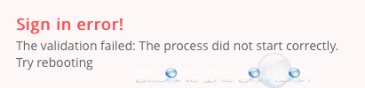 Fix: The Validation Failed: The Process Did Not Start Correctly