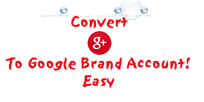 How to Convert Google+ or YouTube Profile to Brand Account