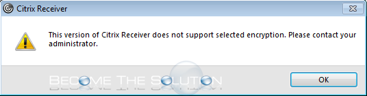 Fix: This Version of Citrix Receiver Does Not Support Select Encryption