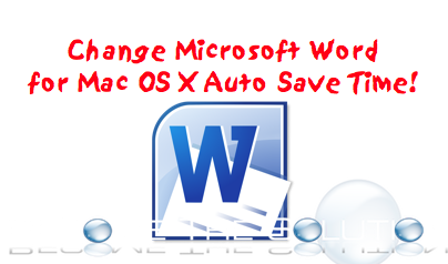 Change Microsoft Word for Mac OS X Auto Save Time