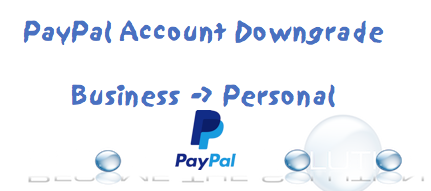 PayPal Downgrade from Business to Personal Account