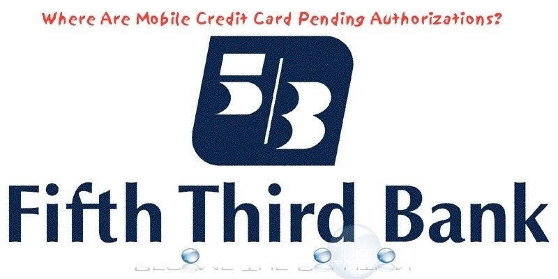 Fifth Third Mobile App Pending Authorizations Not Showing for Credit Card