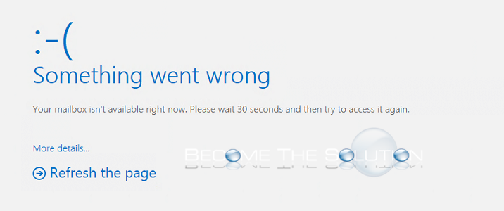 Fix: Something Went Wrong. Your Mailbox Isn't Available Right Now. – Office 365