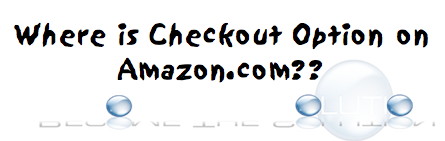 Why: Amazon Checkout Button Missing