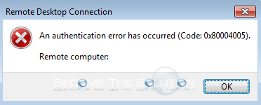 Fix: An Authentication Error Has Occurred (Code: 0x80004005) – Remote Desktop
