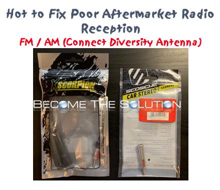Fix: Poor Aftermarket Radio Reception – AM / FM (Connect