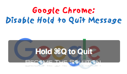 Disable Hold to Quit Mac Google Chrome