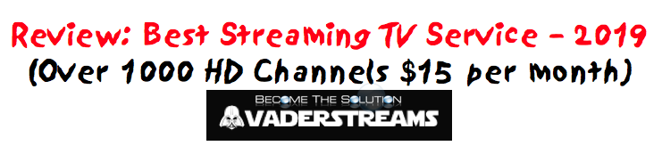 Review: Best Streaming TV Service – 2019 (Over 1000 HD Channels $15 per month)