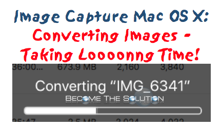 Why Is Image Capture Converting My Photos? (Taking Too Long)