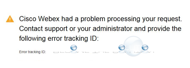 Why: Cisco Webex had a problem processing your request