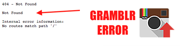 Gramblr Error: No routes match path '/' – 404 Not Found