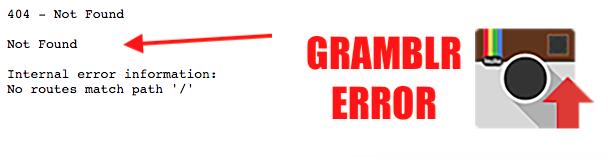 Gramblr Error: No routes match path '/' – 404 Not Found