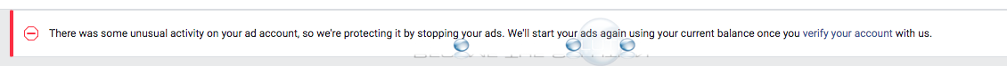 There was some unusual activity on your ad account, so we're protecting it by stopping your ads.