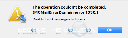Why: Couldn't add messages to library (MCMailErrorDomain error 1030.) – Mac Mail