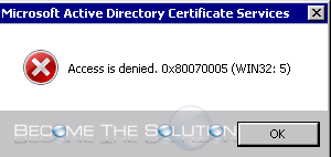 Access is denied. 0x80070005 (WIN32: 5) – Windows CA Error