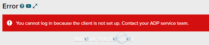 You cannot log in because the client is not set up. Contact your ADP service team.