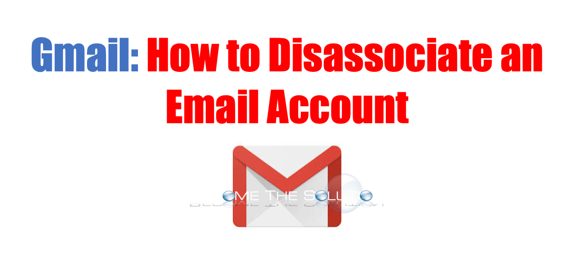 Easy: GMAIL Disassociate Email Account