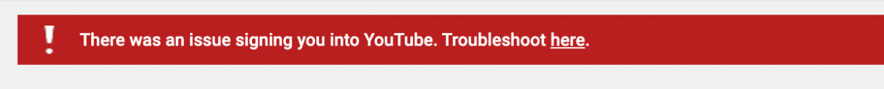 Why: There was an issue signing you into YouTube. Troubleshoot here.