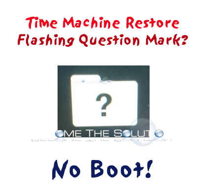 Why: After macOS Time Machine restore, not booting? Folder with Question mark flashing.