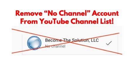 """How to remove a """"No channel"""" YouTube Account in Channel List?"""