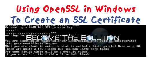 Using OpenSSL for Windows to Create an SSL Certificate