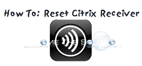 Reset Citrix Receiver Settings