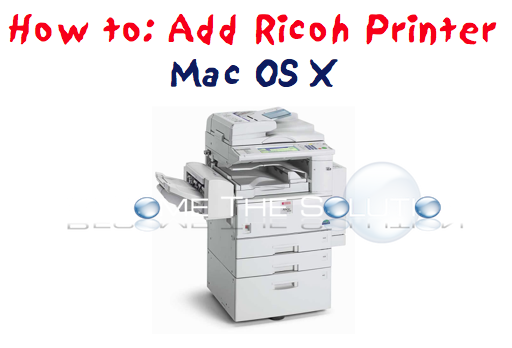 Add Ricoh Printer on Mac X