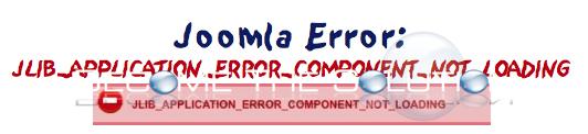 Fix: JLIB_APPLICATION_ERROR_COMPONENT_NOT_LOADING Joomla Error