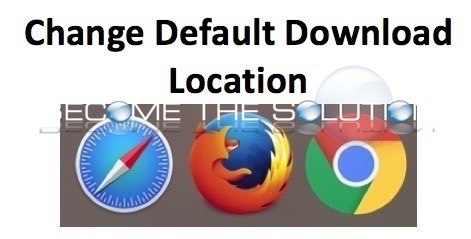 How To: Change Default Download Location Mac Chrome Firefox Safari