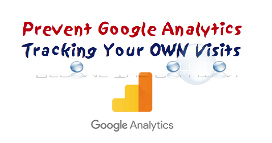 Prevent Google Analytics From Tracking Your Own Visits