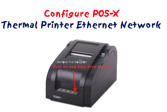 How To: Configure POS-X Thermal Printer Network Ethernet